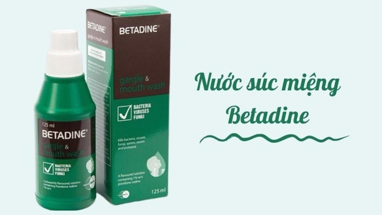 Nước súc miệng Betadine có tốt không, cách dùng như nào?